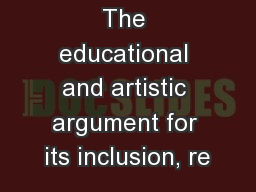 The educational and artistic argument for its inclusion, re