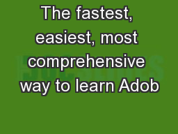 The fastest, easiest, most comprehensive way to learn Adob PowerPoint PPT Presentation