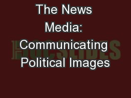 The News Media: Communicating Political Images PowerPoint PPT Presentation