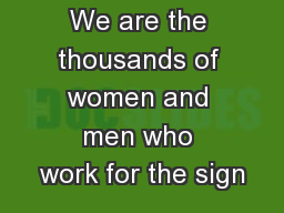 We are the thousands of women and men who work for the sign PowerPoint PPT Presentation