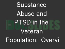 Substance Abuse and PTSD in the Veteran Population:  Overvi