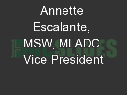 Annette Escalante, MSW, MLADC Vice President PowerPoint PPT Presentation