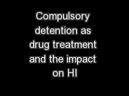 Compulsory detention as drug treatment and the impact on HI