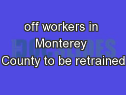 off workers in Monterey County to be retrained