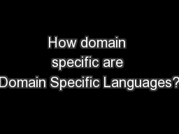 How domain specific are Domain Specific Languages? PowerPoint PPT Presentation
