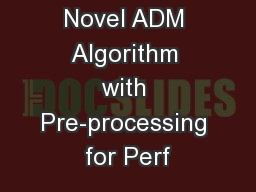Study of a Novel ADM Algorithm with Pre-processing for Perf