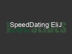 SpeedDating EliJ PDF document - DocSlides