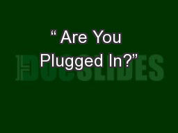 """ Are You Plugged In?"""