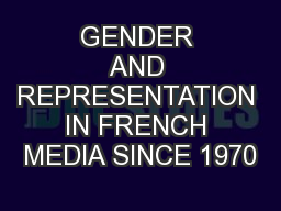 GENDER AND REPRESENTATION IN FRENCH MEDIA SINCE 1970