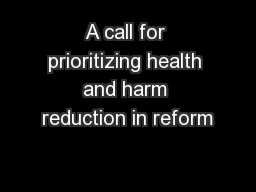 A call for prioritizing health and harm reduction in reform