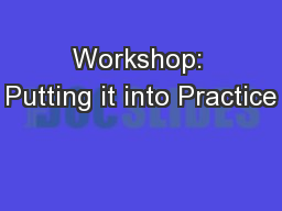 Workshop: Putting it into Practice PowerPoint PPT Presentation