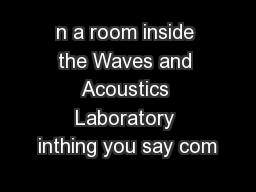 n a room inside the Waves and Acoustics Laboratory inthing you say com