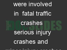 n   young drivers aged   were involved in  fatal traffic crashes  serious injury crashes and   minor injury crashes