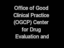 Office of Good Clinical Practice (OGCP) Center for Drug Evaluation and