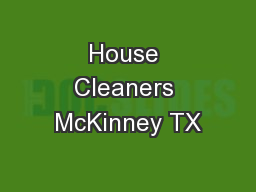 House Cleaners McKinney TX PowerPoint PPT Presentation
