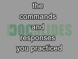 Think about the commands and responses you practiced