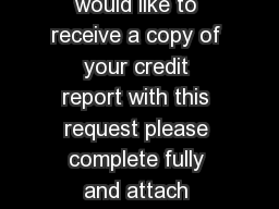 CREDIT BUREAU REQUEST FORM If you would like to receive a copy of your credit report with this request please complete fully and attach photocopies of both sides of  pieces of ID  CONSUMER RELATIONS PowerPoint PPT Presentation