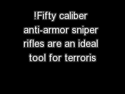 !Fifty caliber anti-armor sniper rifles are an ideal tool for terroris PowerPoint PPT Presentation