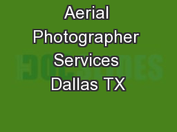 Aerial Photographer Services Dallas TX PowerPoint PPT Presentation