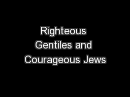 Righteous Gentiles and Courageous Jews