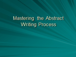 Mastering the Abstract Writing Process PowerPoint PPT Presentation