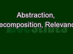 Abstraction, Decomposition, Relevance