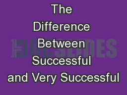 The Difference Between Successful and Very Successful PowerPoint PPT Presentation