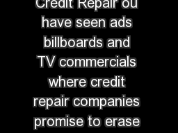 consumer brief Credit Reports  Credit Repair ou have seen ads billboards and TV commercials where credit repair companies promise to erase bad credit