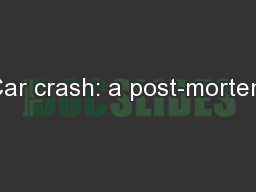 Car crash: a post-mortem