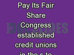 End Credit Unions Outdated Tax Exemption Its Time for the Credit Union Industry to Pay Its Fair Share Congress established credit unions in the s to provide smalldollar loans to closeknit groups of p PowerPoint PPT Presentation