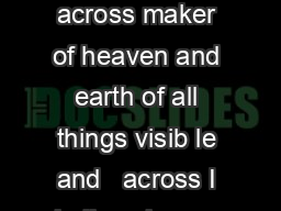 The Nicene Creed I believe in  God the Father almighty  across maker of heaven and earth of all things visib le and   across I believe in one  sus Christ  across the Only  Son of God  down  of the Fa