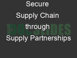 Secure Supply Chain through Supply Partnerships