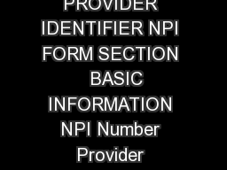HIPAASpace NPI Form Source NPI Lookup NATIONAL PROVIDER IDENTIFIER NPI FORM SECTION   BASIC INFORMATION NPI Number Provider Organization Full Name Provider Organization Other Name Entity Type Replace