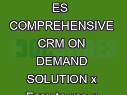 ORACLE DATA SHEET ORACLE CRM ON DEMAND CONNECTED MOBILE SAL ES  COMPREHENSIVE CRM ON DEMAND SOLUTION x Easy to use x Fast to deploy x Powerful analytics x Built in contact center x Pre built industry