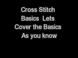Cross Stitch Basics  Lets Cover the Basics As you know