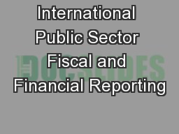 International Public Sector Fiscal and Financial Reporting