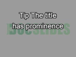 Tip The title has prominence PDF document - DocSlides