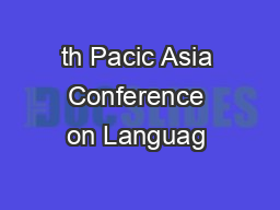th Pacic Asia Conference on Languag  PDF document - DocSlides
