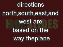 The directions north,south,east,and west are based on the way theplane