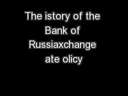 The istory of the Bank of Russiaxchange ate olicy