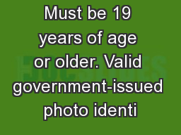 Must be 19 years of age or older. Valid government-issued photo identi