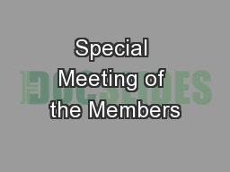 Special Meeting of the Members PowerPoint PPT Presentation