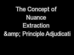 The Concept of Nuance Extraction & Principle Adjudicati