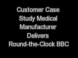Customer Case Study Medical Manufacturer Delivers Round-the-Clock BBC