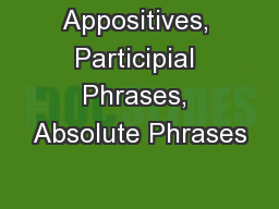Appositives, Participial Phrases, Absolute Phrases