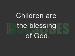 Children are the blessing of God.