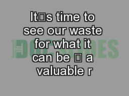 It's time to see our waste for what it can be – a valuable r