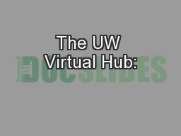 The UW Virtual Hub: PowerPoint PPT Presentation