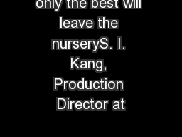 only the best will leave the nurseryS. I. Kang, Production Director at