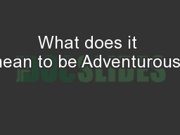 What does it mean to be Adventurous?